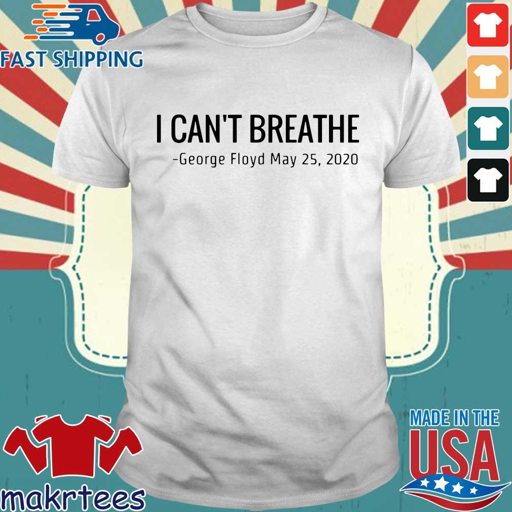 I Can't Breathe George Floyd May 25 2020 T-Shirts
