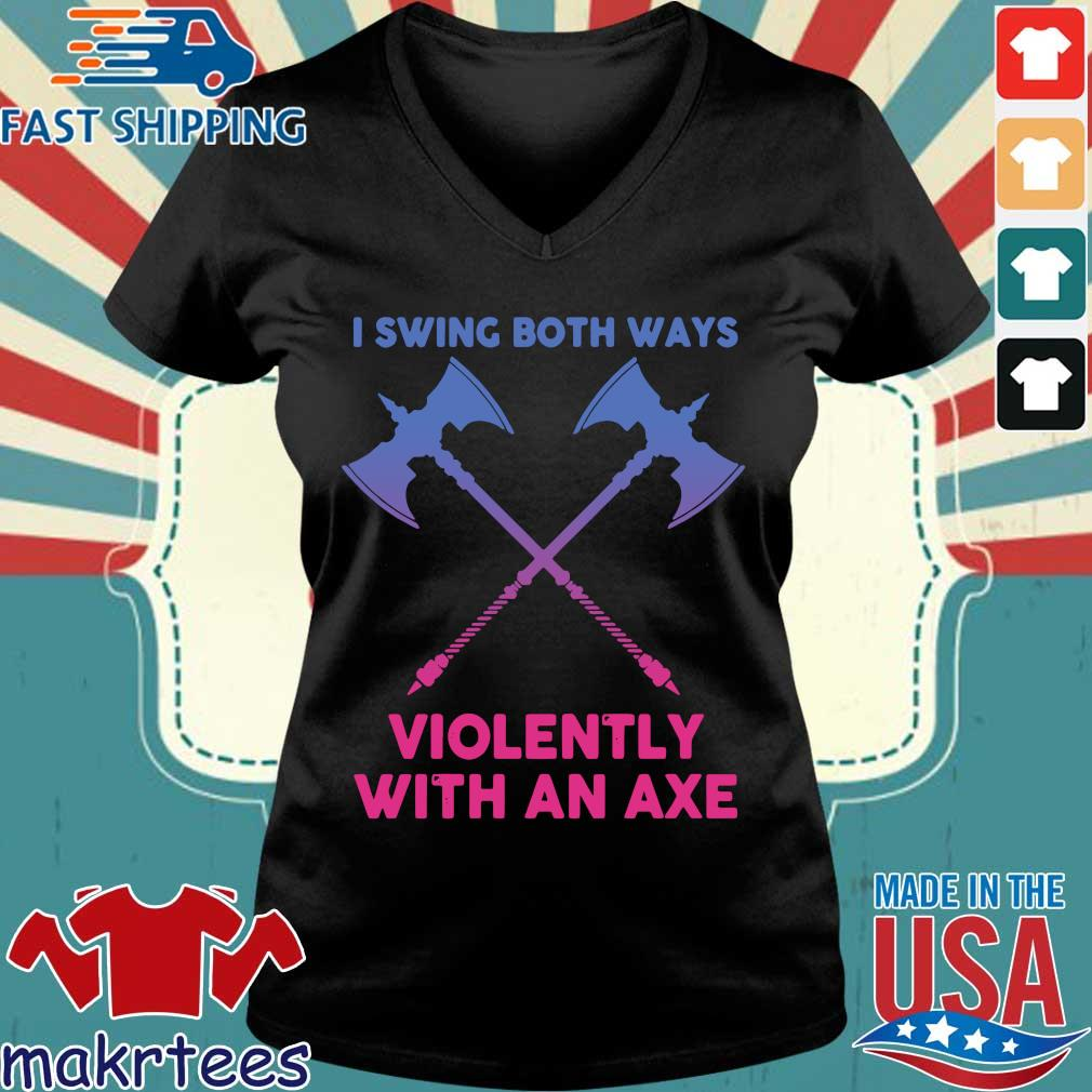 I Swing Both Ways Violently With An Axe Shirt Ladies V-neck den