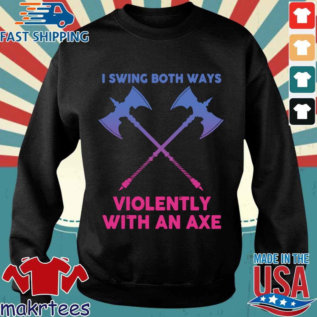 I Swing Both Ways Violently With An Axe Shirt Sweater den