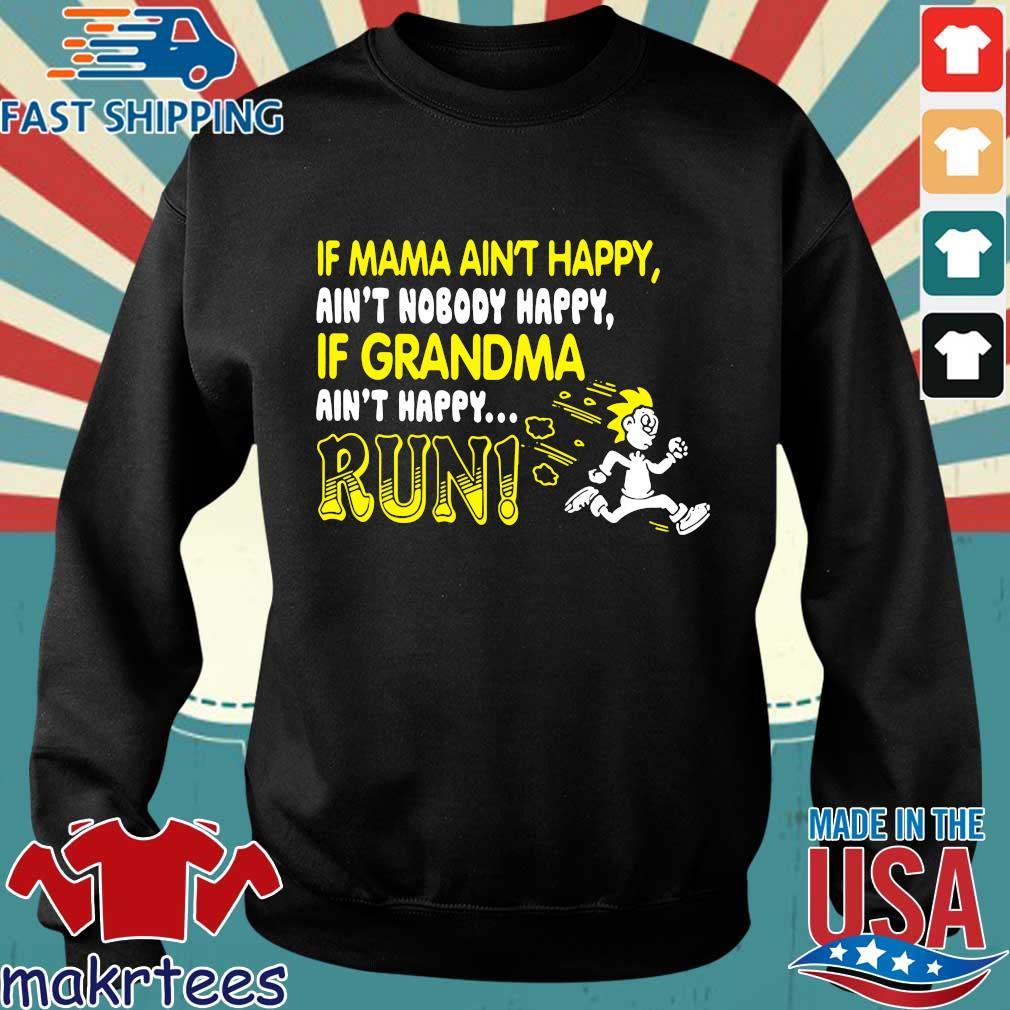 If Mama Ain't Happy Ain't Nobody Happy If Grandma Ain't Happy Run Shirt Sweater den