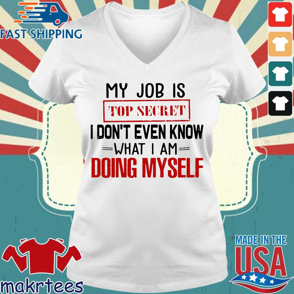 My Job Is Top Secret I Don't Even Know What I Am Doing Myself Shirt Ladies V-neck trang