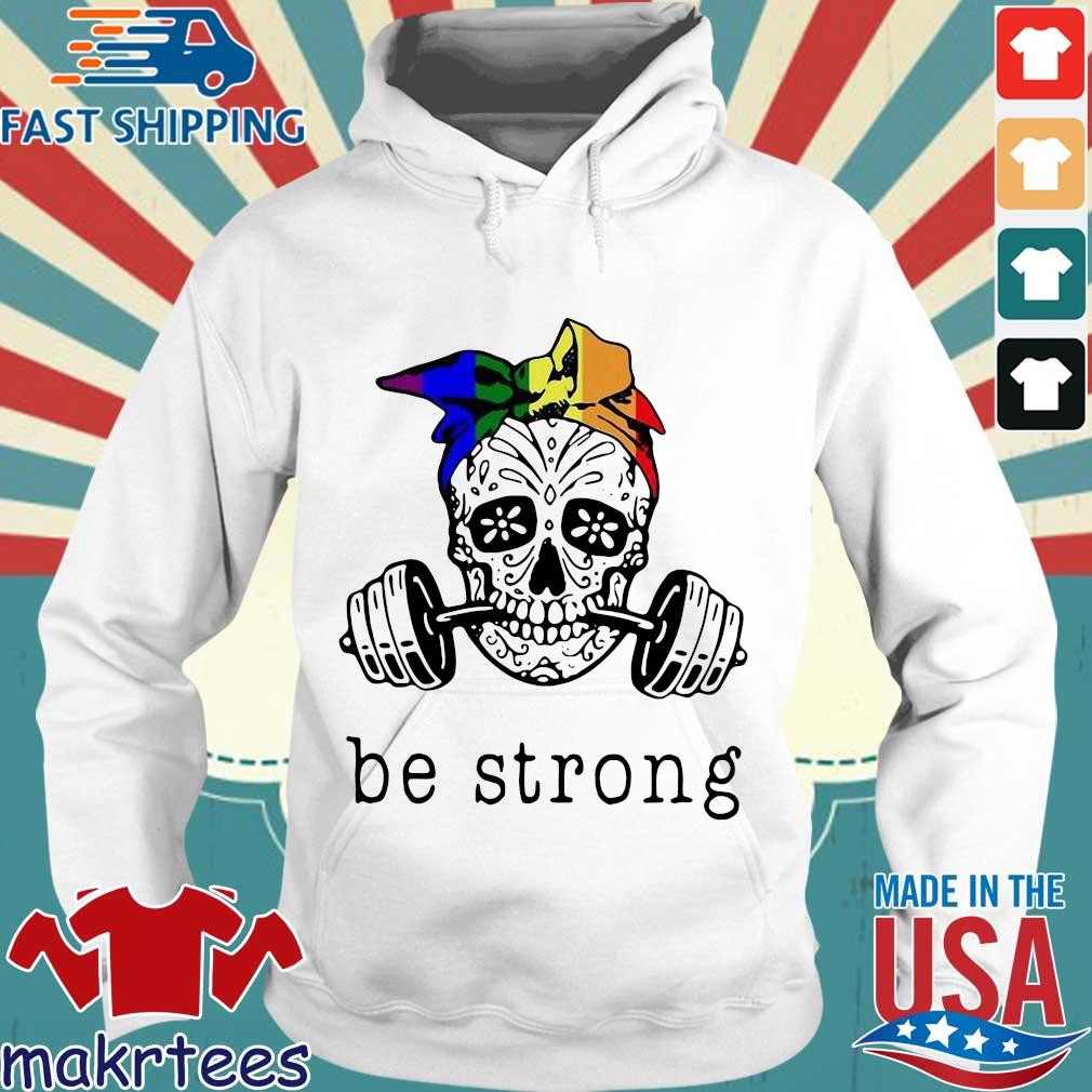 Weight Lifting Skull Be Strong Shirt Hoodie trang