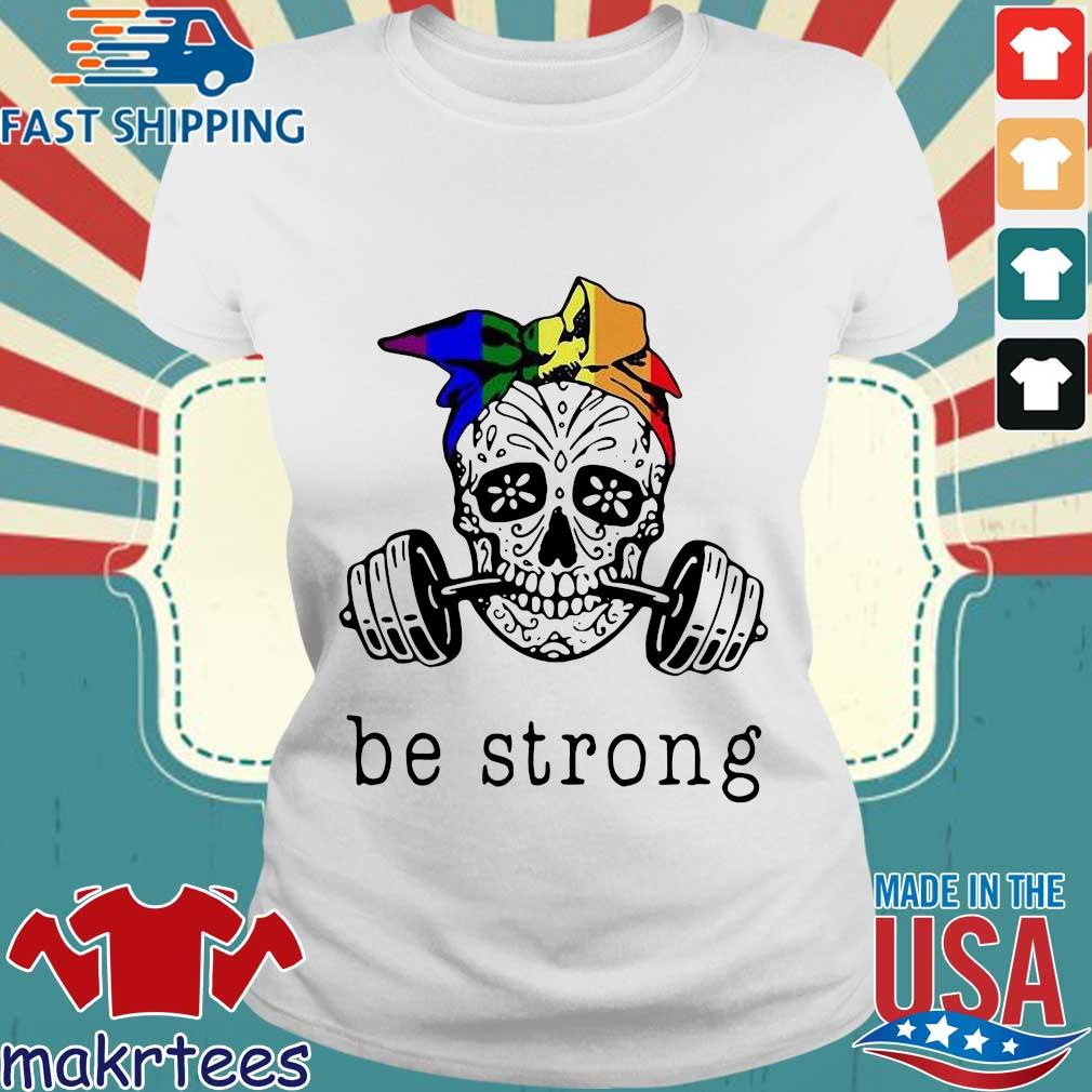 Weight Lifting Skull Be Strong Shirt Ladies trang