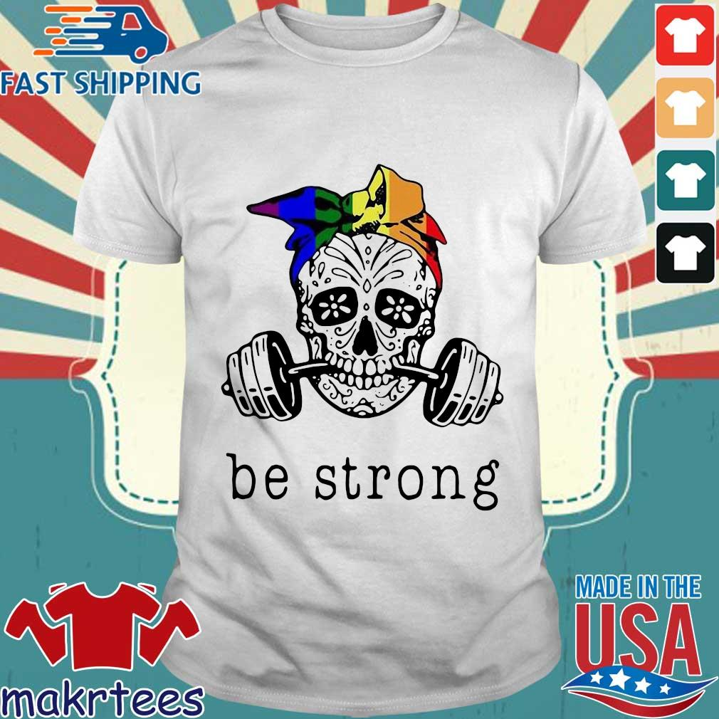 Weight Lifting Skull Be Strong Shirt