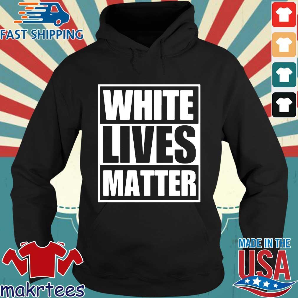 White Lives Matter Shirt Hoodie den