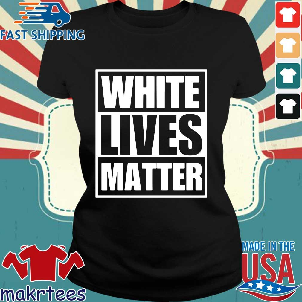 White Lives Matter Shirt Ladies den