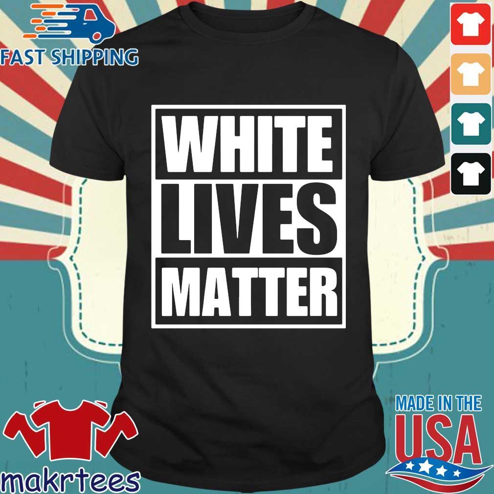 White Lives Matter Shirt