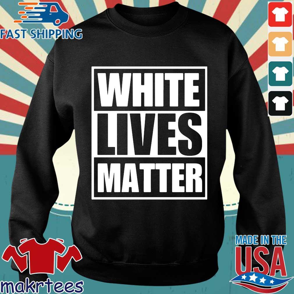 White Lives Matter Shirt Sweater den
