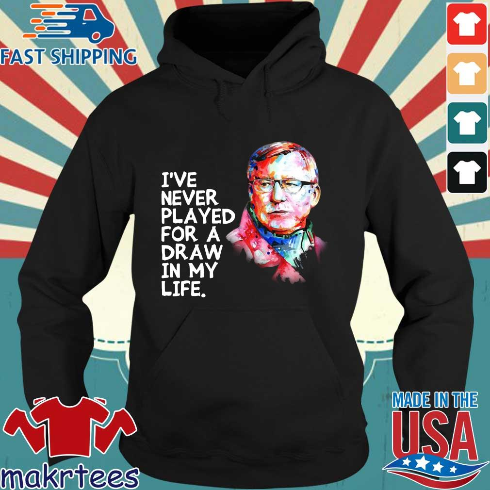 Alex Ferguson I've Never Played For A Draw In My Life Shirt Hoodie den