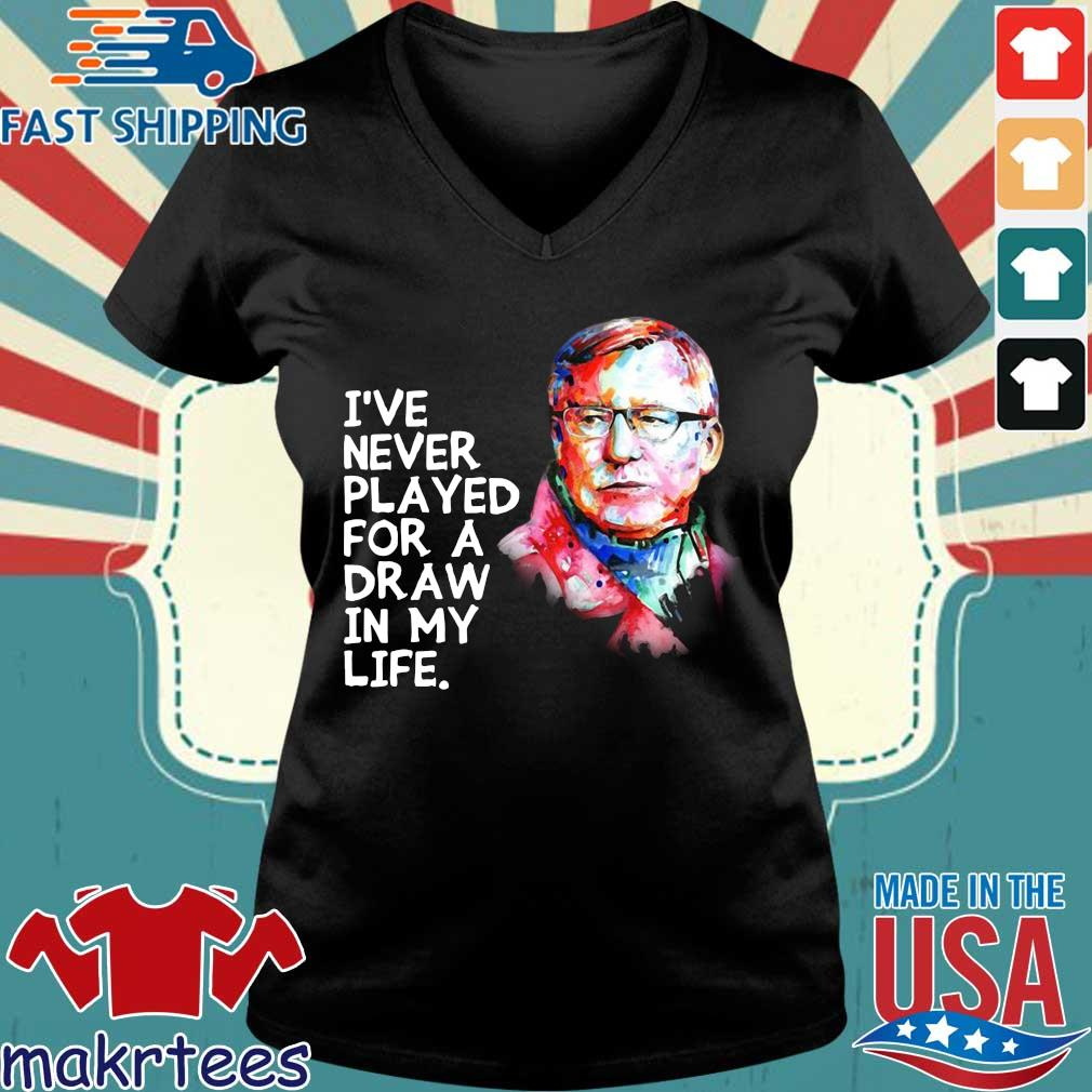 Alex Ferguson I've Never Played For A Draw In My Life Shirt Ladies V-neck den