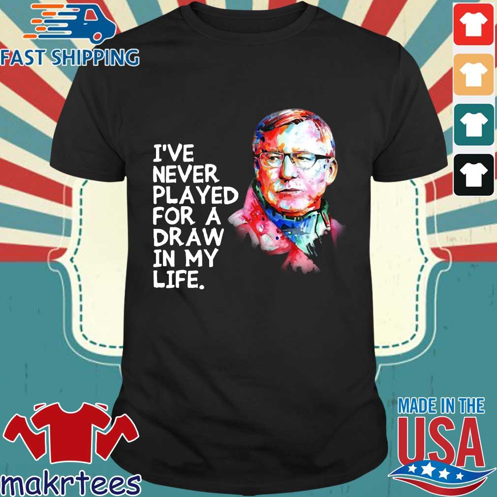 Alex Ferguson I've Never Played For A Draw In My Life Shirt
