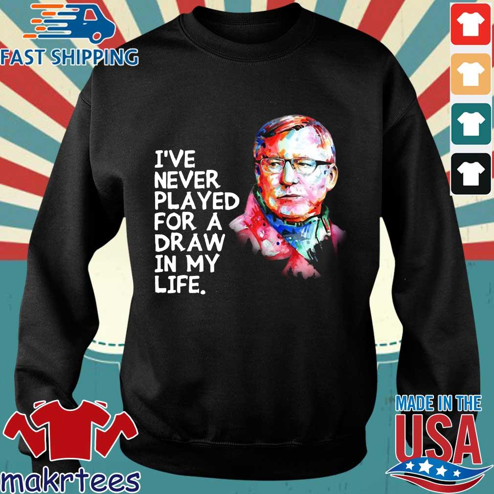Alex Ferguson I've Never Played For A Draw In My Life Shirt Sweater den