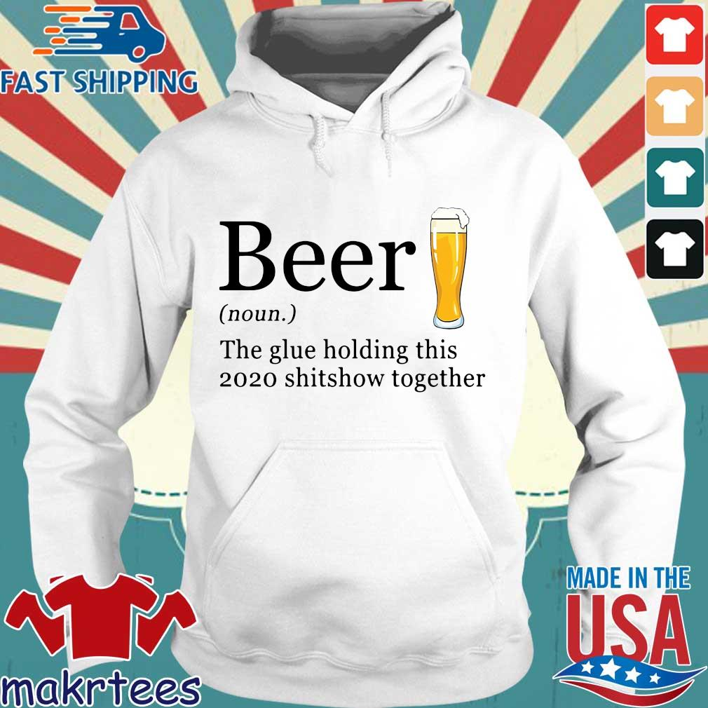 Beer the glue holding this 2020 shitshow together tee s Hoodie trang