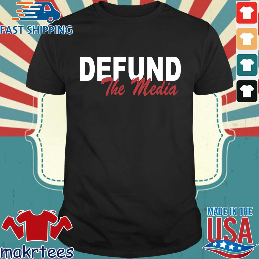 Defund the media shirts