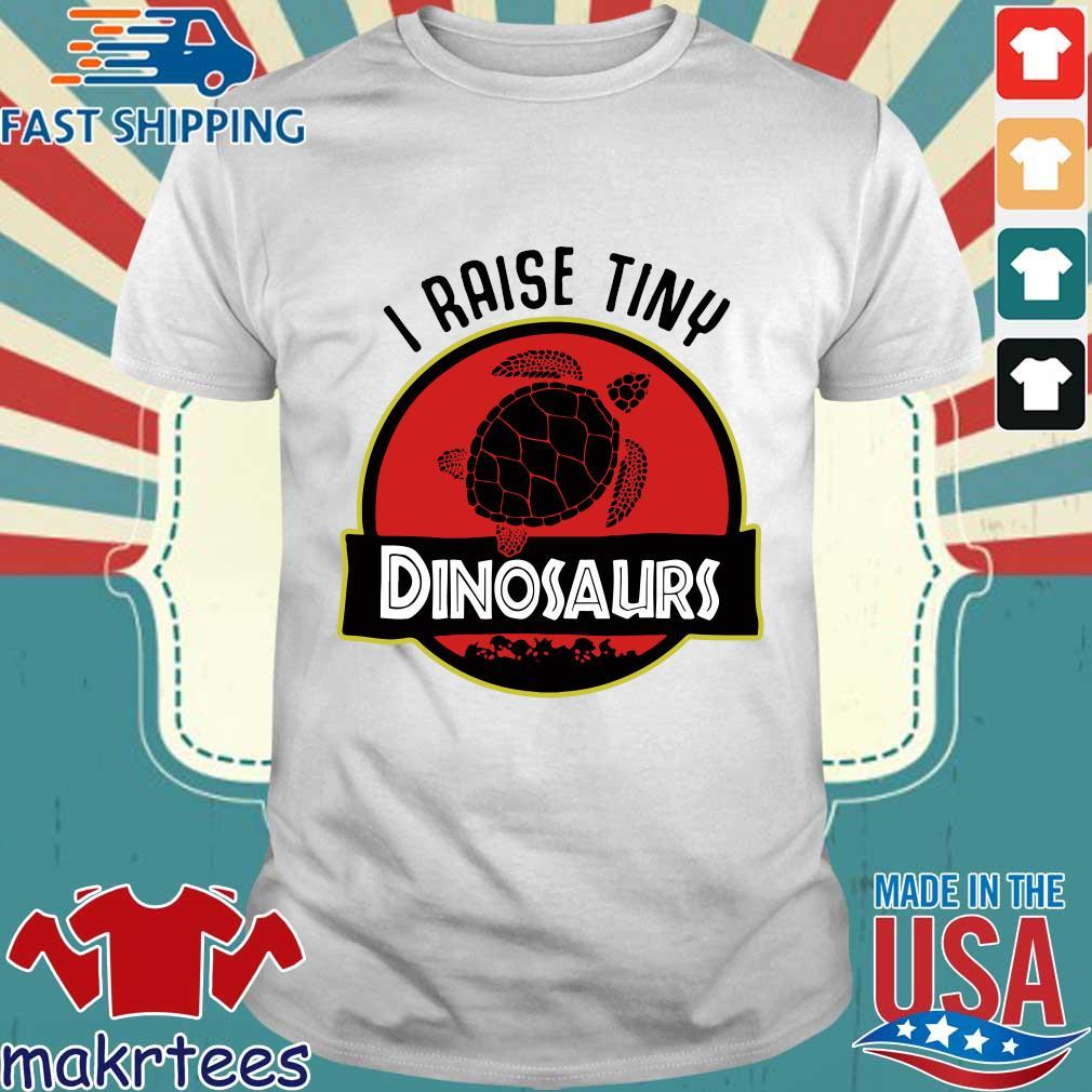 I raise tiny dinosaurs turtle shirt