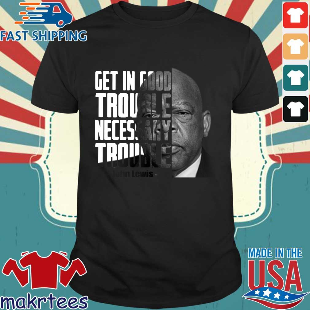 John Lewis get in good trouble necessary trouble tee shirt