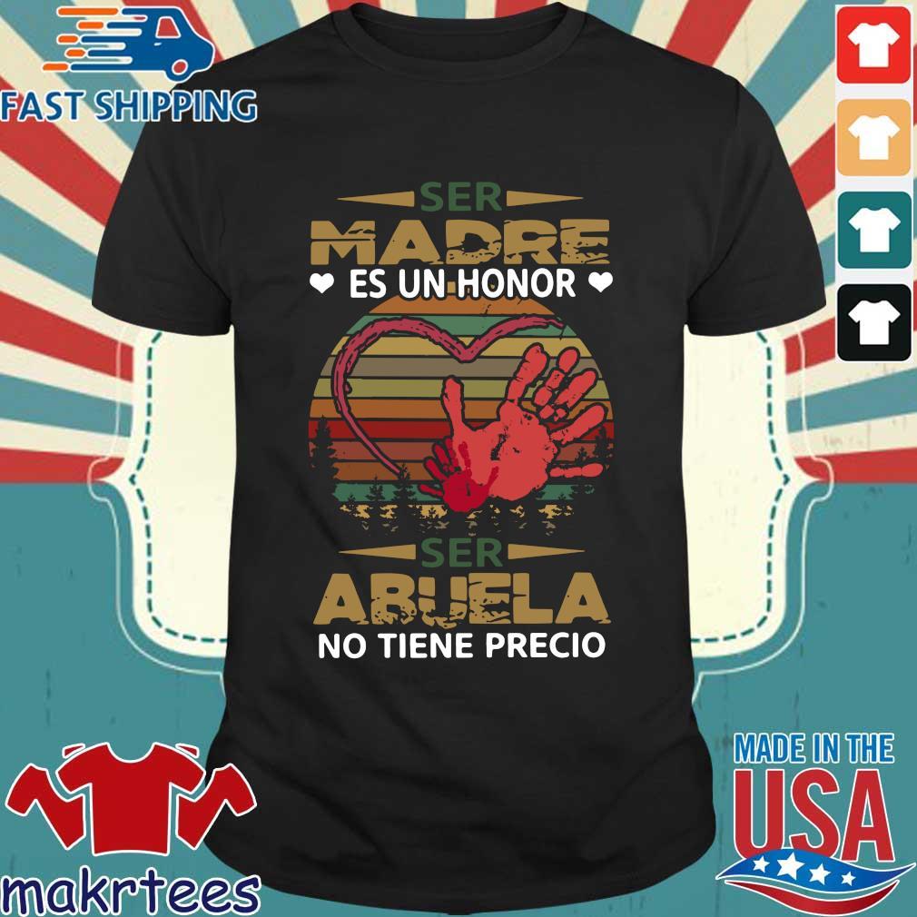 Ser Madre es un honor ser abuela no tiene precio vintage shirt