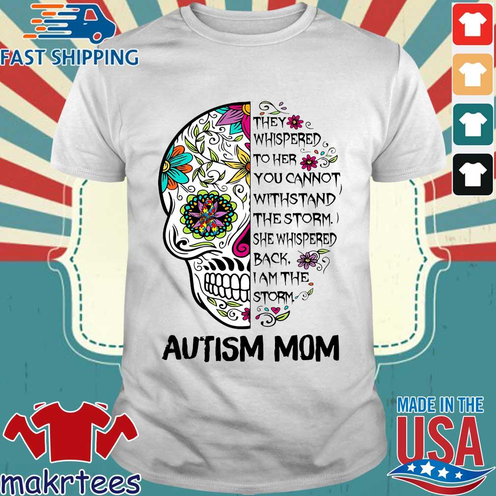 Skull autism mom they whispered to her you cannot withstand the storm shirt