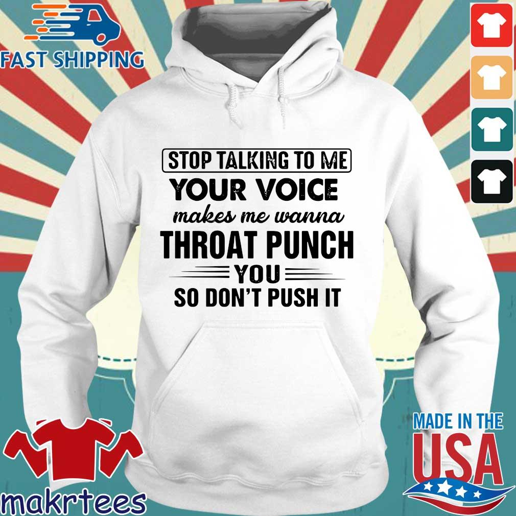 Stop talking to me your voice makes me wanna throat punch you so don_t push it s Hoodie trang