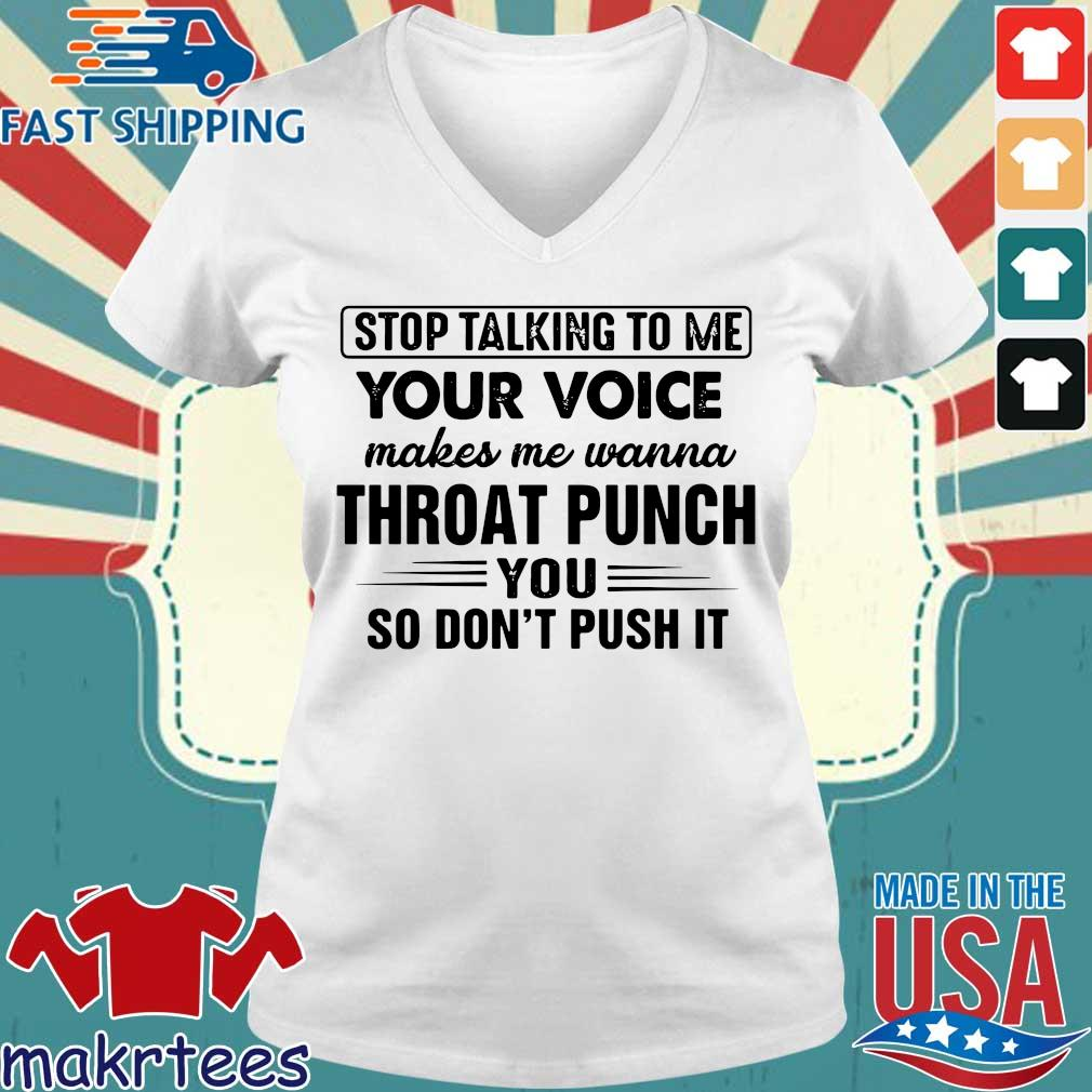 Stop talking to me your voice makes me wanna throat punch you so don_t push it s Ladies V-neck trang