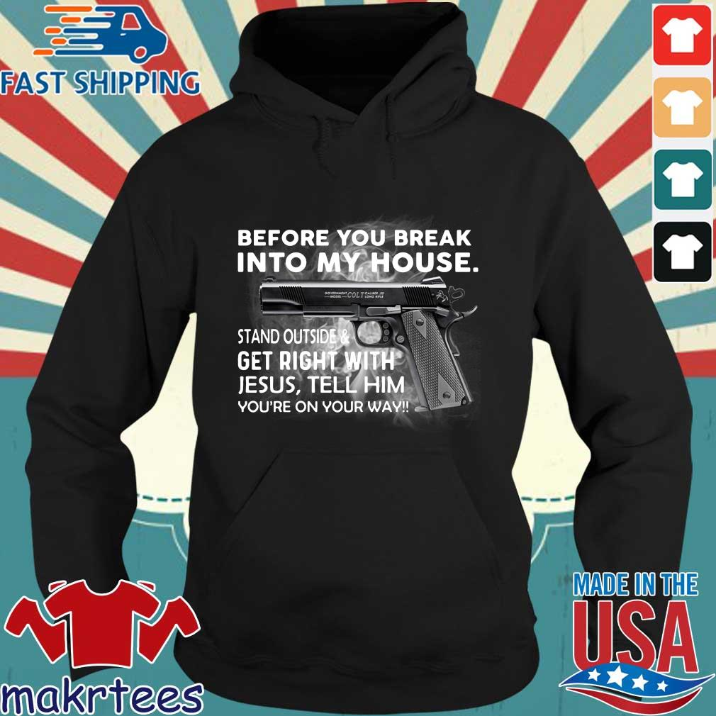 Before you break into my house stand outside and get right with Jesus tell him you_re on your way s Hoodie den