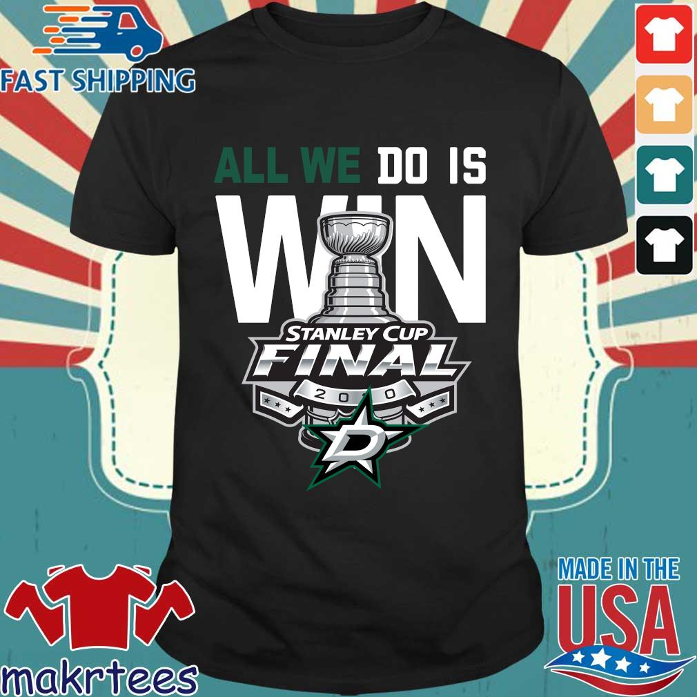 Dallas Stars Stanley cup final champions 2020 all we do is win shirt