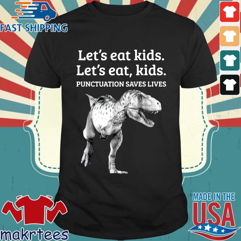 Dinosaur let's eat kids punctuation saves lives shirt
