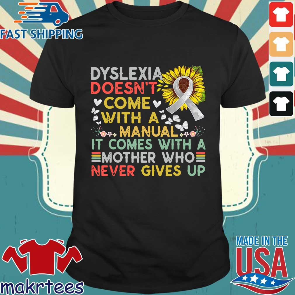 Dyslexia doens't com with a manual it come with a mother who never gives up awareness warrior sunflower vintage shirt