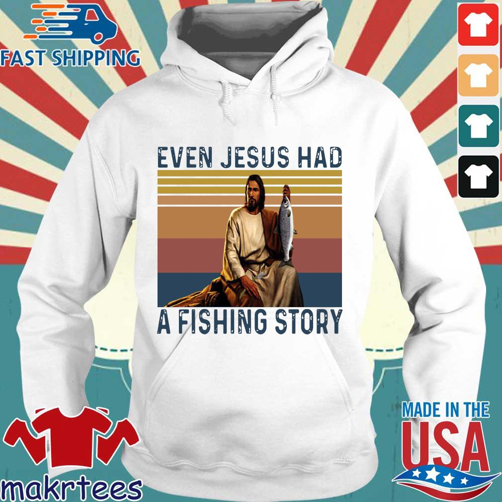 Even Jesus had a fishing story vintage s Hoodie trang