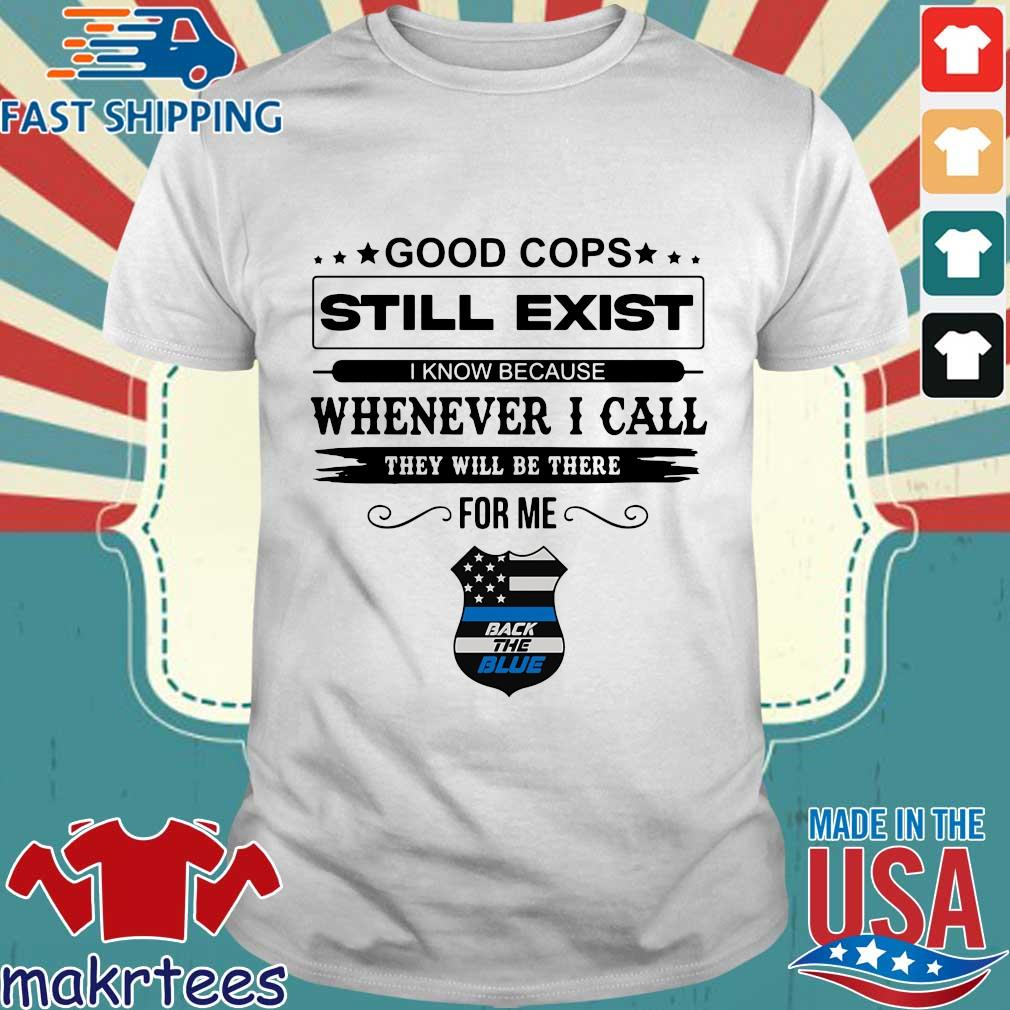 Good cops still exist I know because whenever I call they will be there for me back the blue shirt