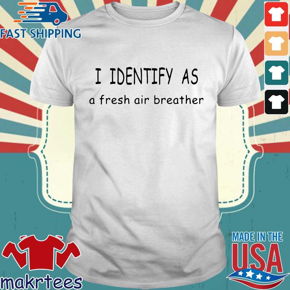 I identify as a fresh air breather shirt