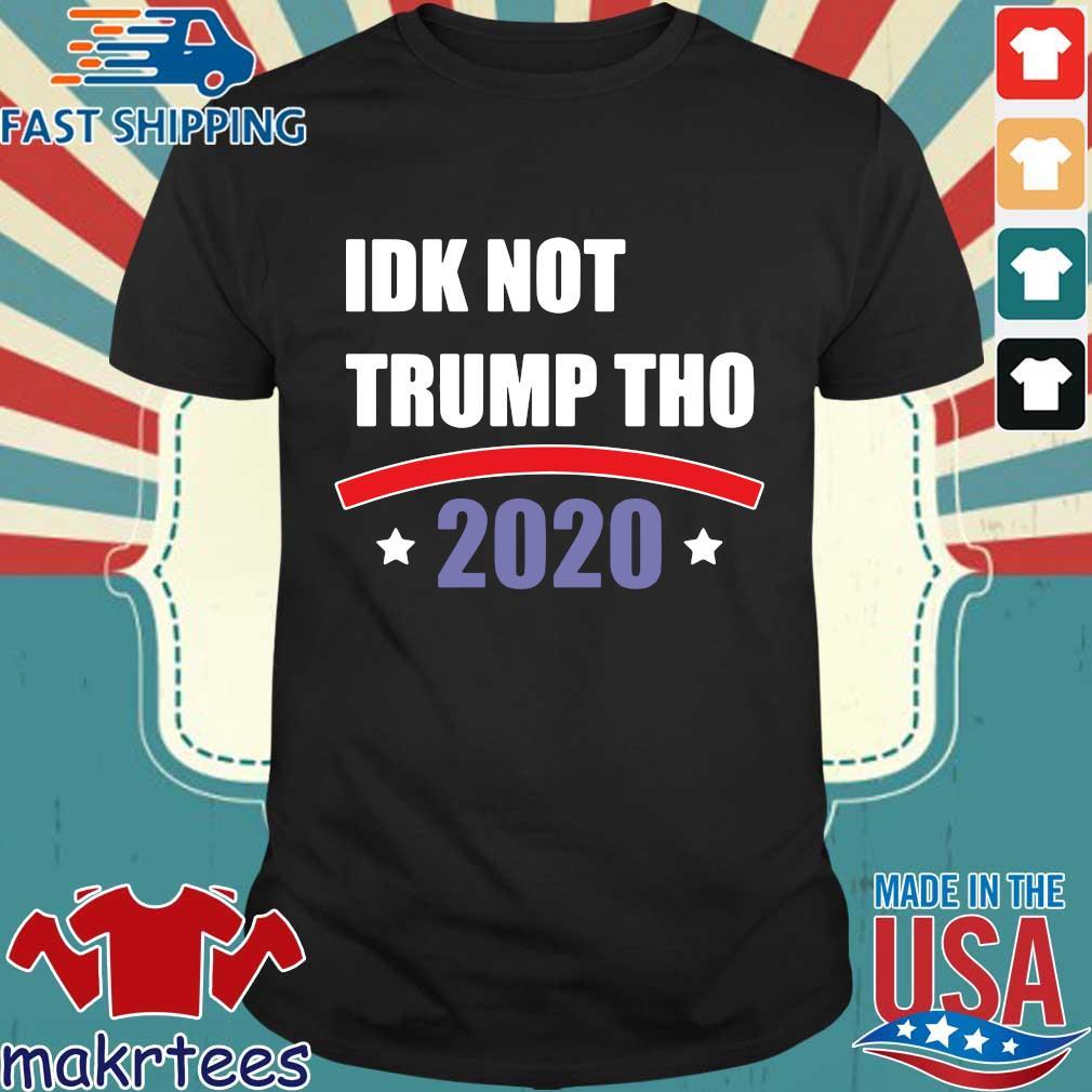 IDK not Trump tho 2020 shirt