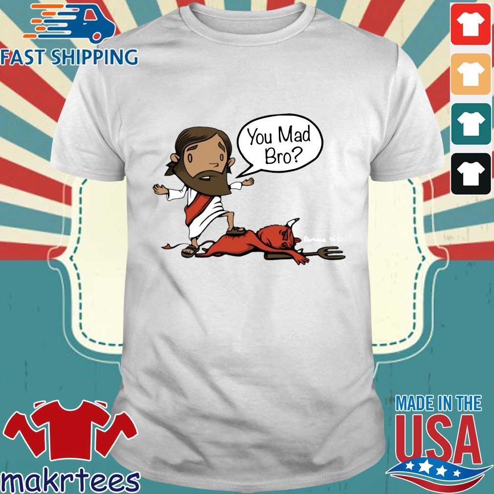 Jesus you mad bro shirt