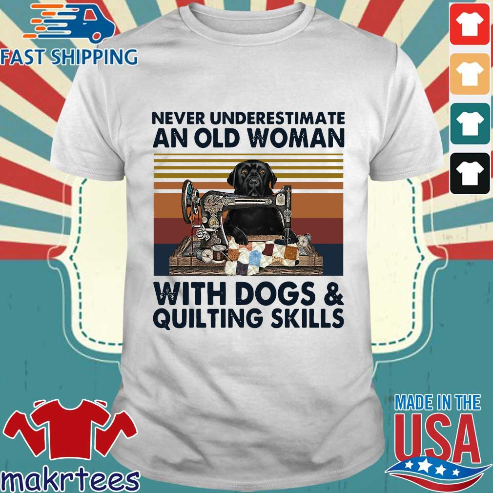 Never underestimate an old woman with dogs and quilting skills vintage shirt