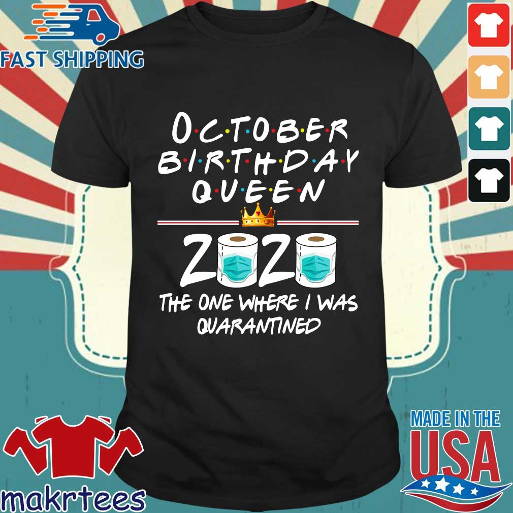 October birthday Queen 2020 the one where I was quarantined shirt