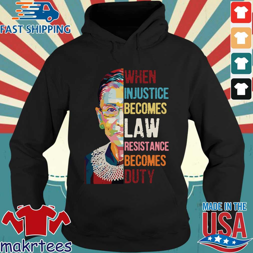 Ruth Bader Ginsburg when injustice becomes law resistance becomes duty tee s Hoodie den