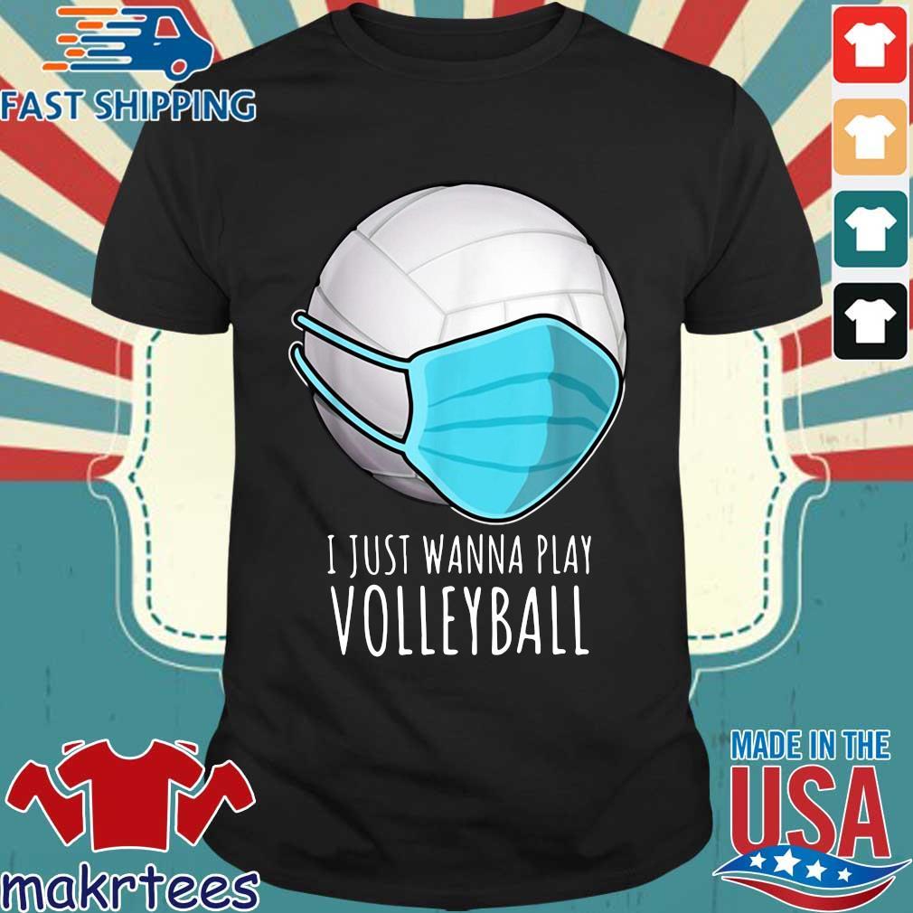 Volleyball mask I just wanna play shirt