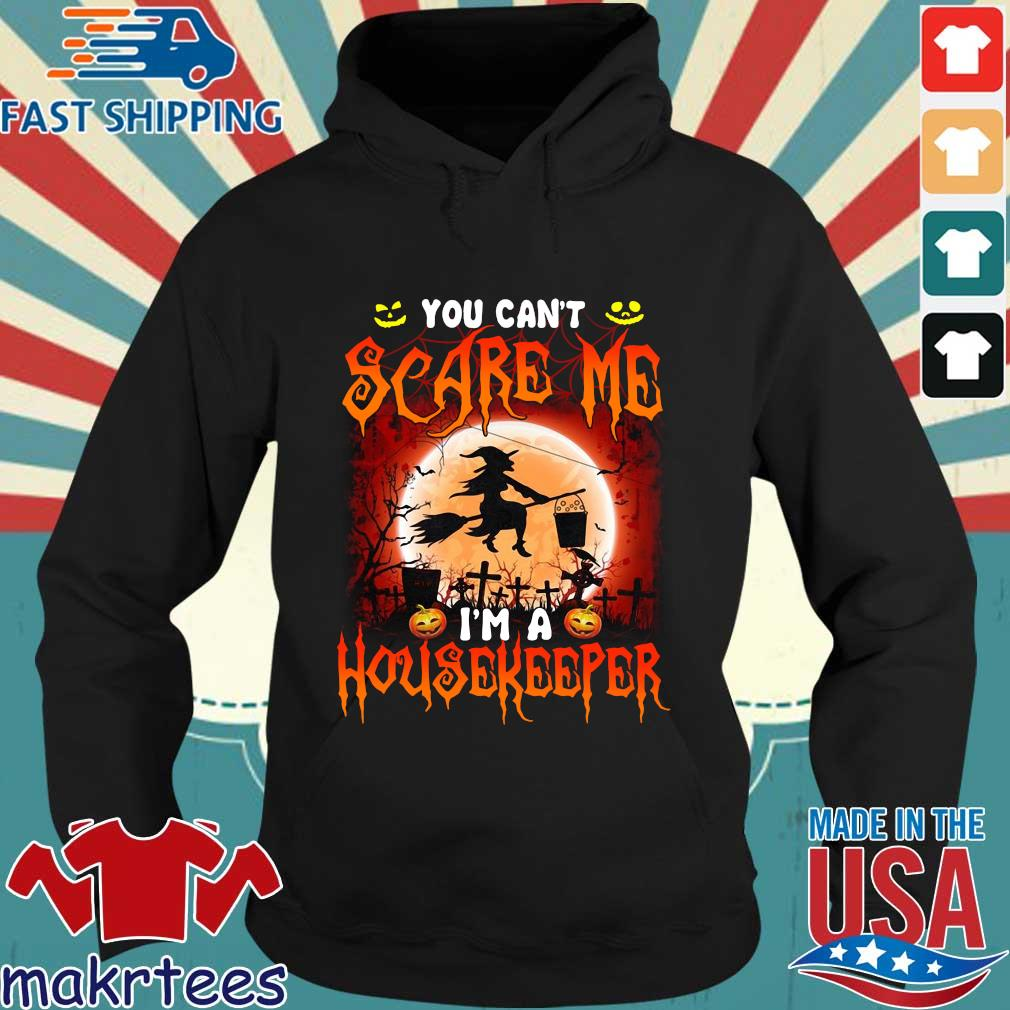 Witch you can't scare me I'm a housekeeper Halloween s Hoodie den