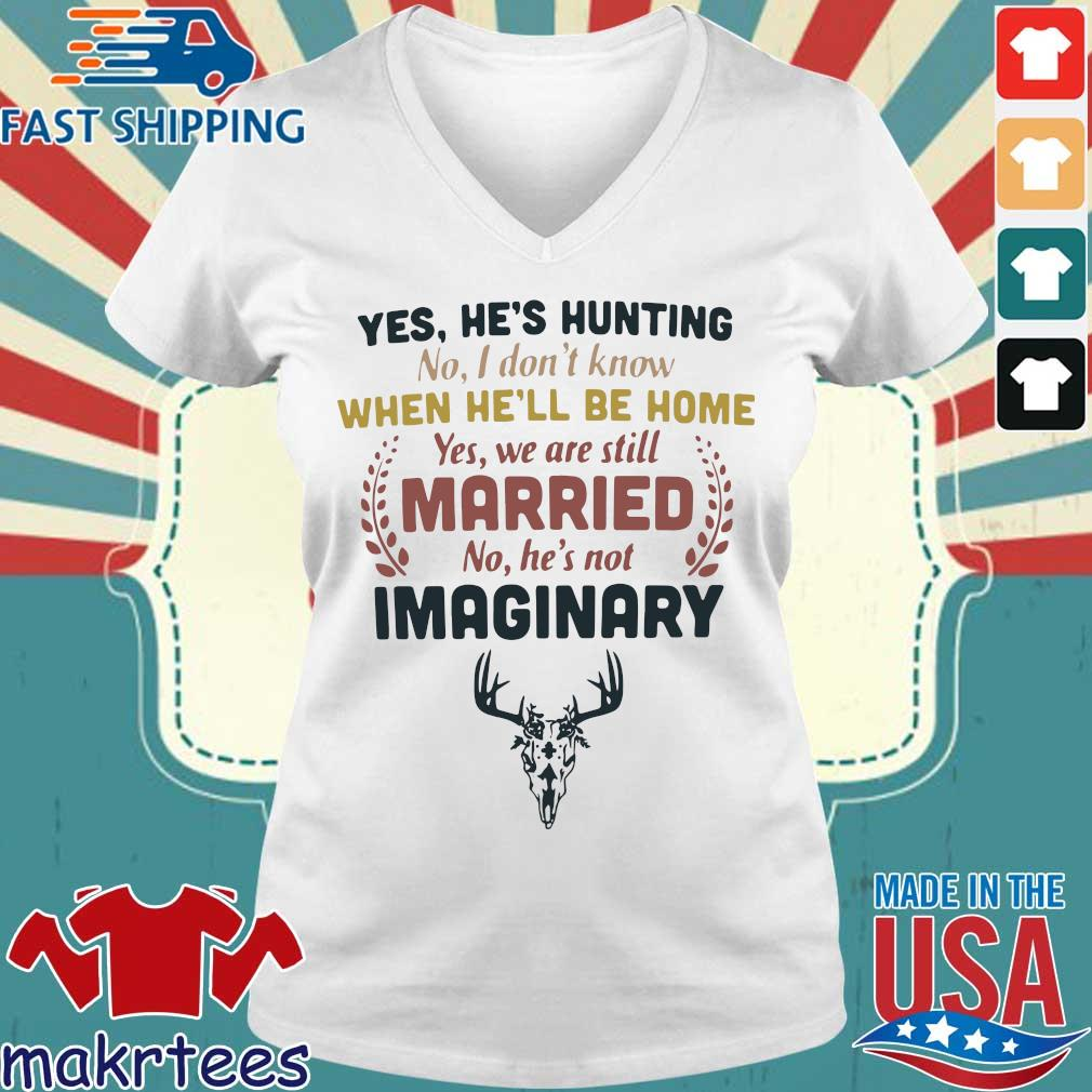 Yes he's hunting no I don't know when he'll be home yes we are still married no he's not imaginary s Ladies V-neck trang