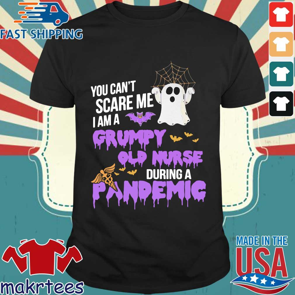 You can't scare me I am a Grumpy old nurse during a pandemic Halloween shirt