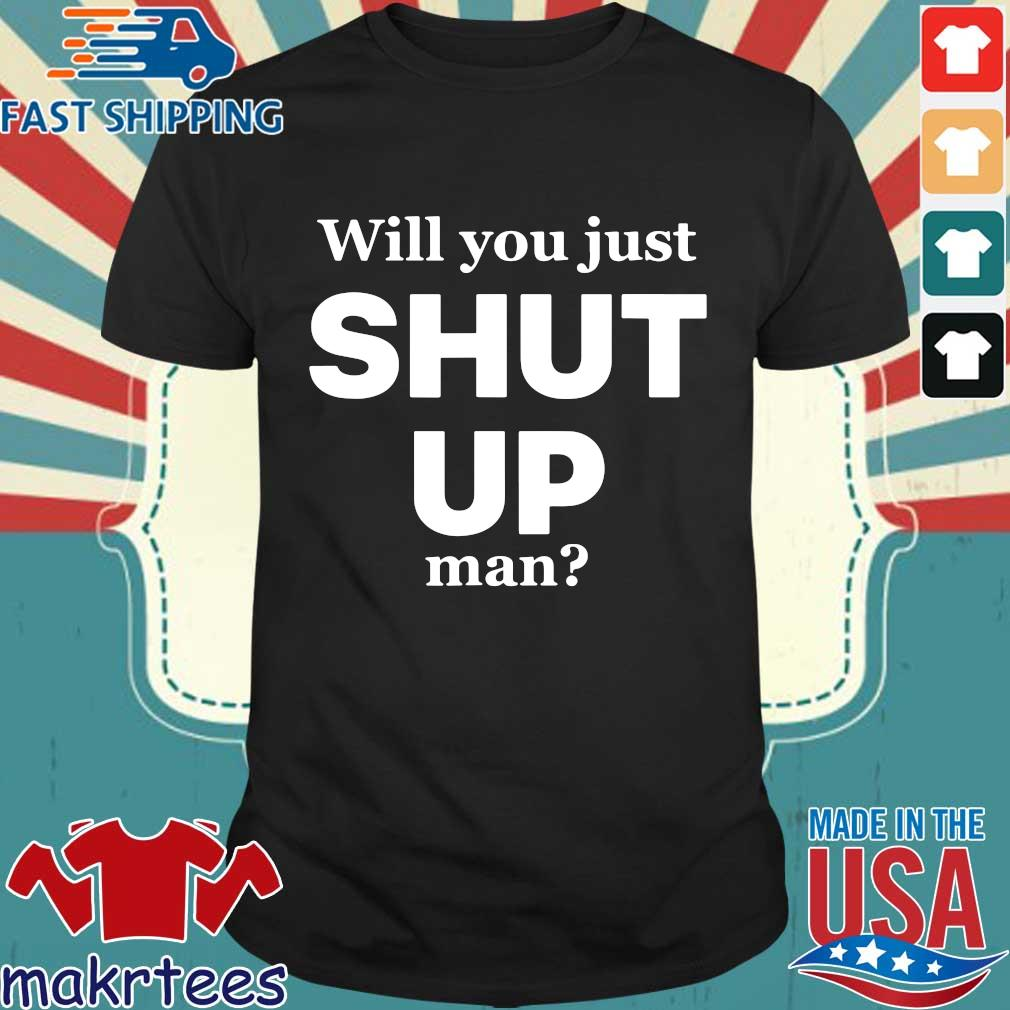 Will You Just Shut Up Man Joe Biden Quote Shirt (resized)