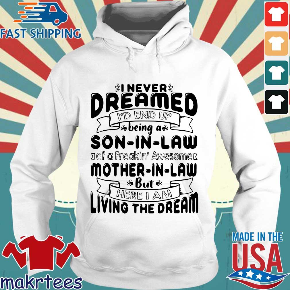 I never dreamed I'd end up being a son in law of a freakin' awesome mother in _aw but here I am living the dream tee shirts Hoodie trang