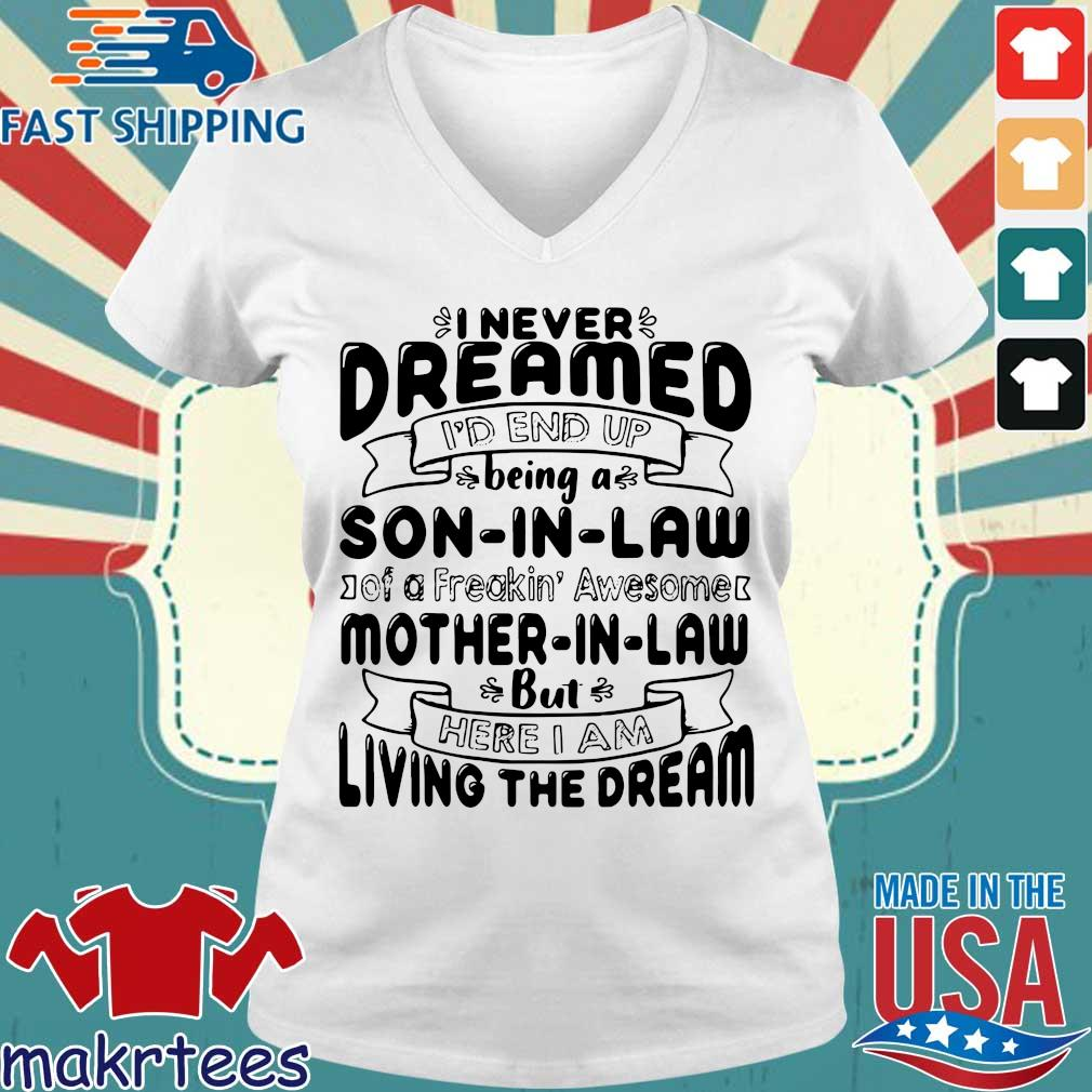 I never dreamed I'd end up being a son in law of a freakin' awesome mother in _aw but here I am living the dream tee shirts Ladies V-neck trang