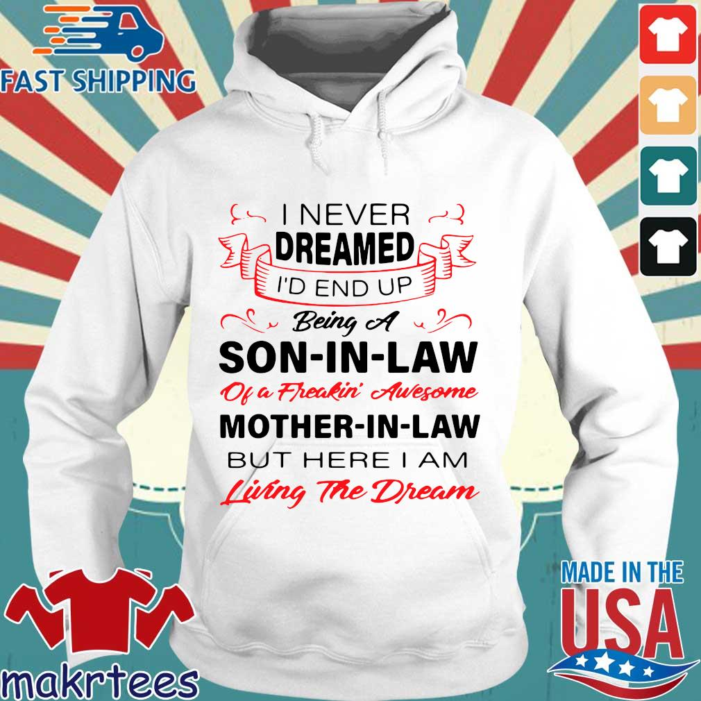 I never dreamed I'd end up being a son in law of a freakin' awesome mother in law living the dream s Hoodie trang