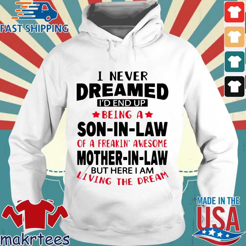 I never dreamed Id end up being a son in law of a freakin' awesome mother in law but s Hoodie trang