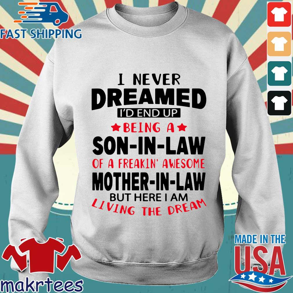 I never dreamed Id end up being a son in law of a freakin' awesome mother in law but shirt