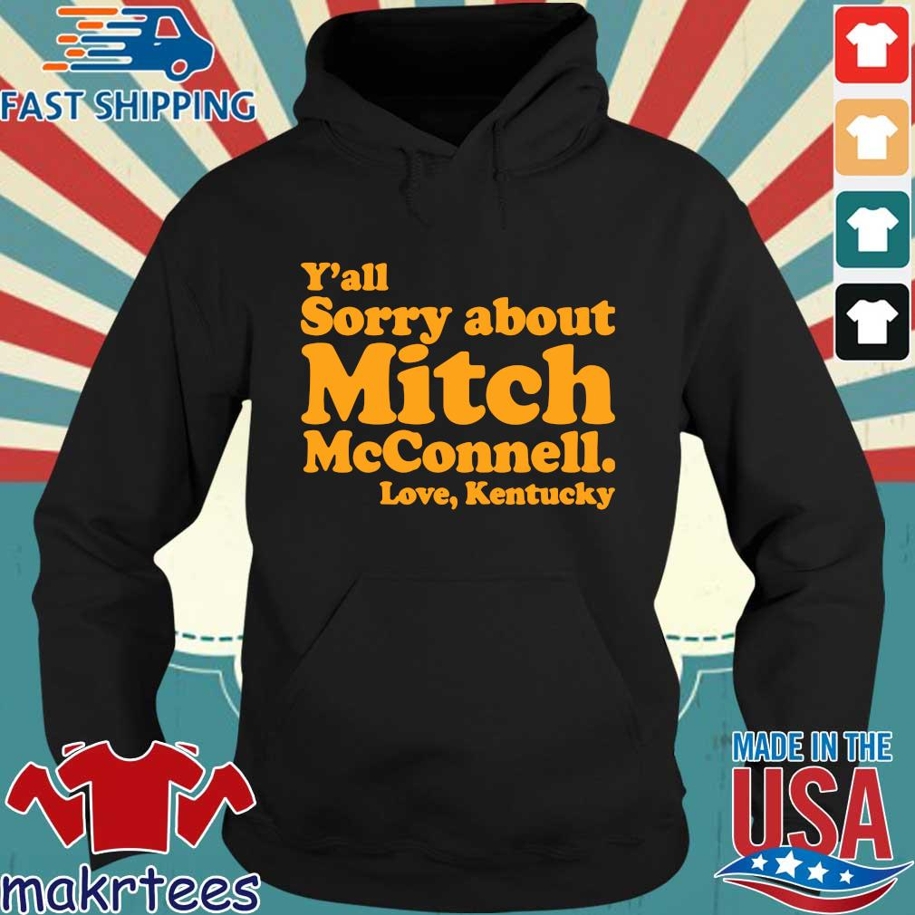 Y'all sorry about mitch mcconnell love kentucky s Hoodie den