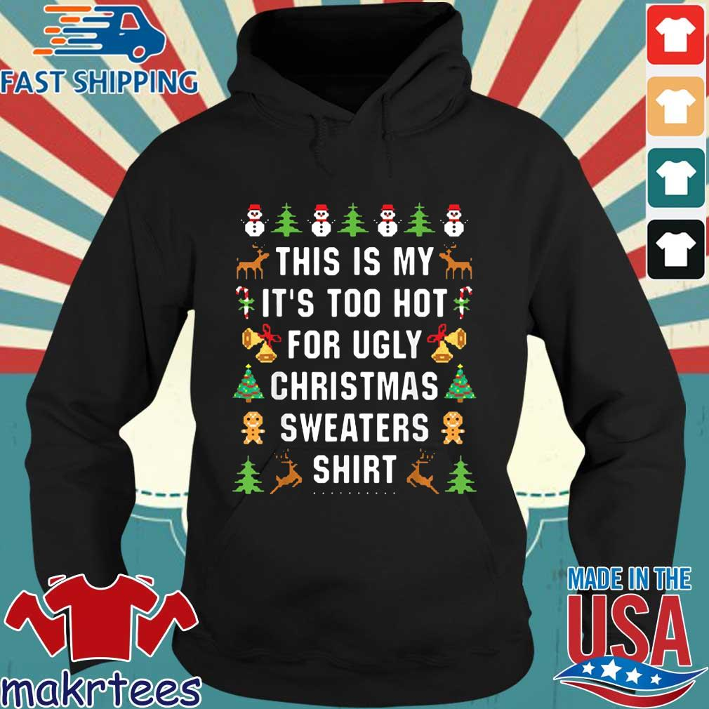 This is my it's too hot for ugly Christmas sweaters s Hoodie den