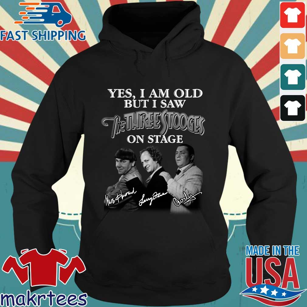 Yes I am old but I saw The Three Stooges on stage signatures s Hoodie den