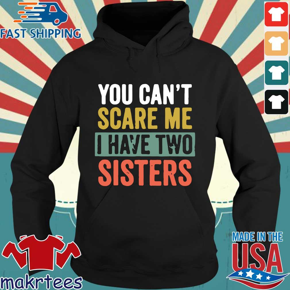 You can't scare me I have two sisters s Hoodie den